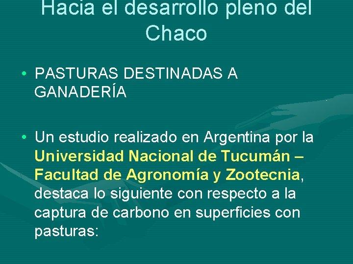 Hacia el desarrollo pleno del Chaco • PASTURAS DESTINADAS A GANADERÍA • Un estudio