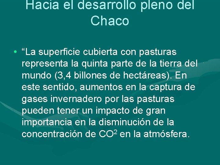 """Hacia el desarrollo pleno del Chaco • """"La superficie cubierta con pasturas representa la"""