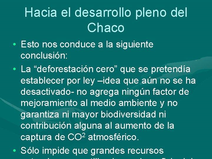 Hacia el desarrollo pleno del Chaco • Esto nos conduce a la siguiente conclusión: