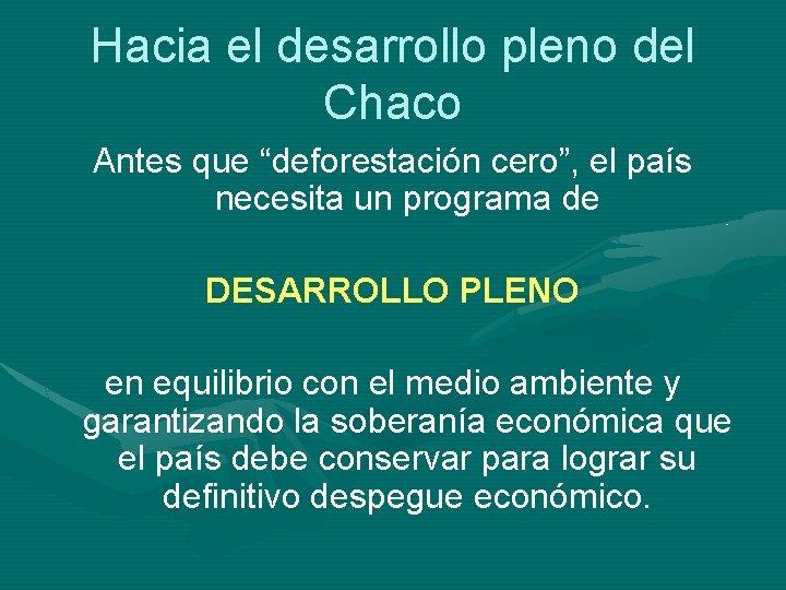 """Hacia el desarrollo pleno del Chaco Antes que """"deforestación cero"""", el país necesita un"""