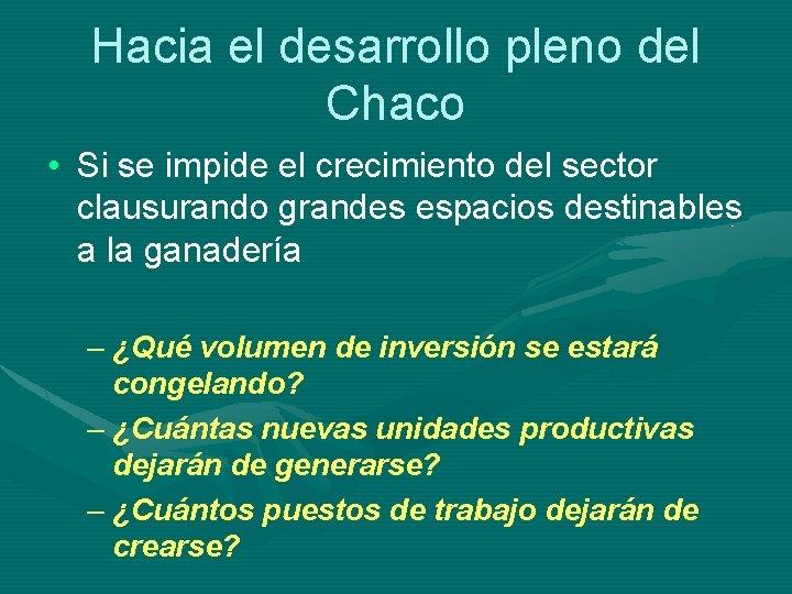 Hacia el desarrollo pleno del Chaco • Si se impide el crecimiento del sector