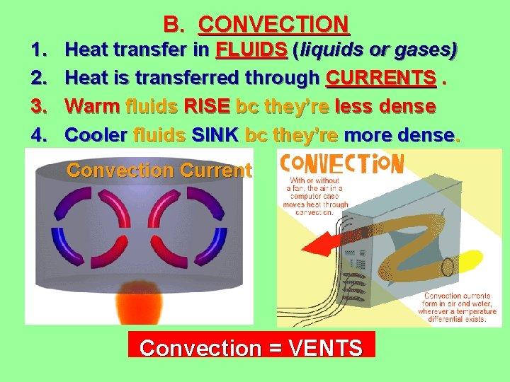 1. 2. 3. 4. B. CONVECTION Heat transfer in FLUIDS (liquids or gases) Heat
