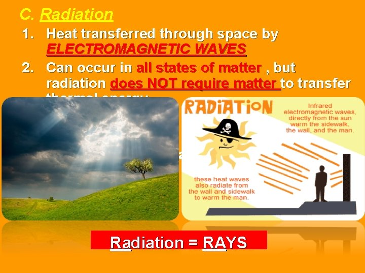 C. Radiation 1. Heat transferred through space by ELECTROMAGNETIC WAVES 2. Can occur in