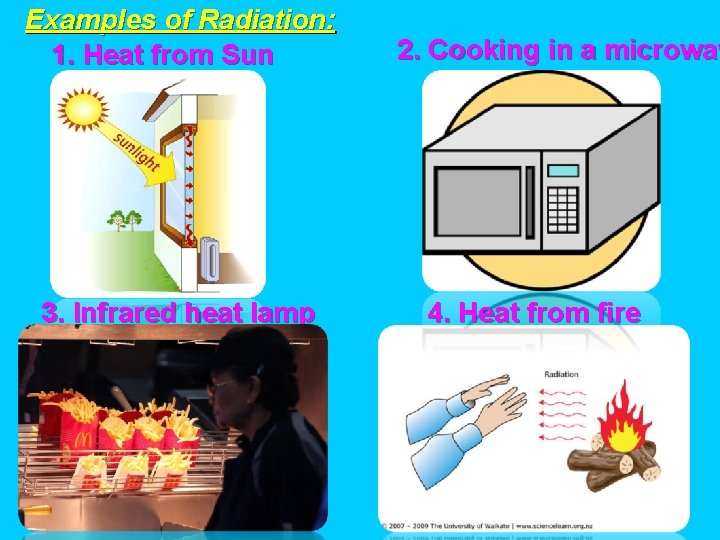 Examples of Radiation: 1. Heat from Sun 3. Infrared heat lamp 2. Cooking in
