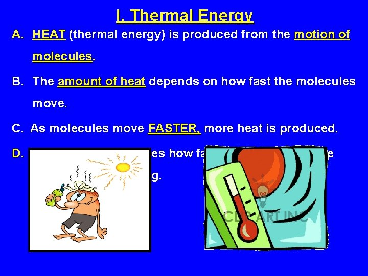 I. Thermal Energy A. HEAT (thermal energy) is produced from the motion of molecules.