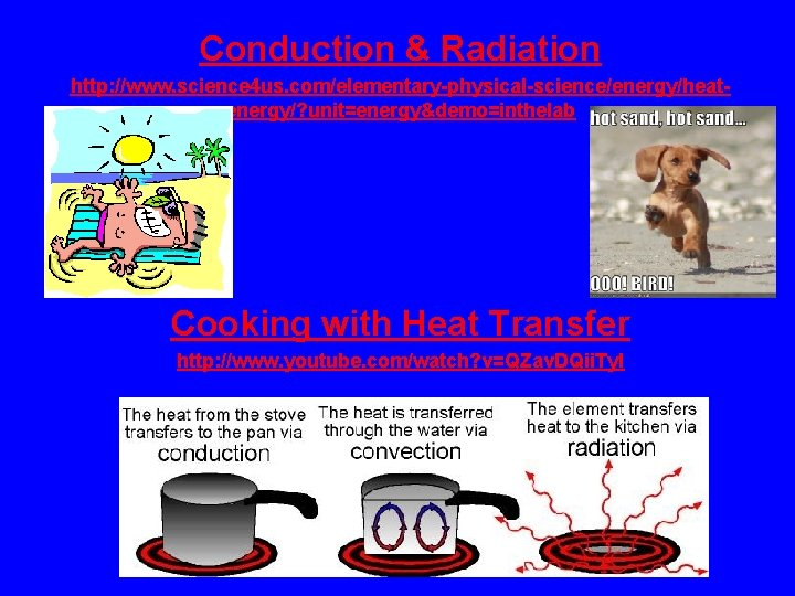 Conduction & Radiation http: //www. science 4 us. com/elementary-physical-science/energy/heatenergy/? unit=energy&demo=inthelab Cooking with Heat Transfer