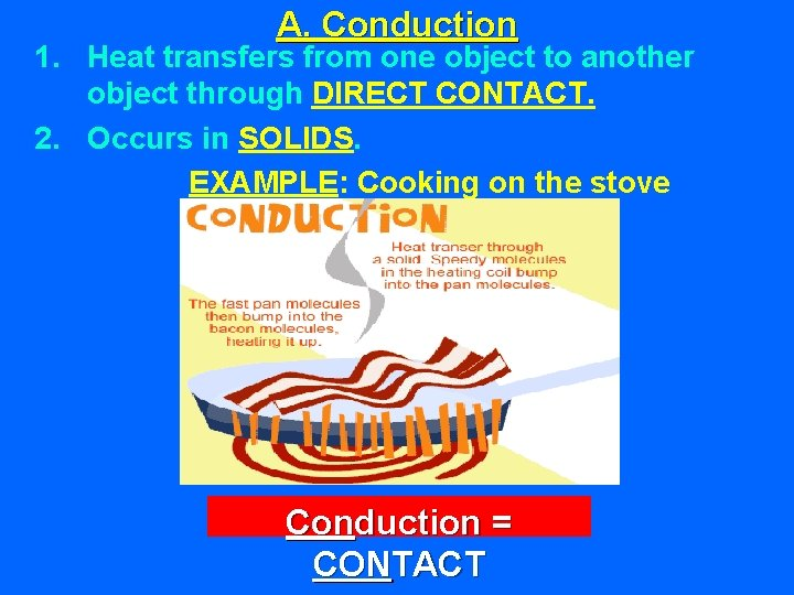 A. Conduction 1. Heat transfers from one object to another object through DIRECT CONTACT.