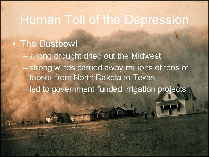 Human Toll of the Depression • The Dustbowl – a long drought dried out