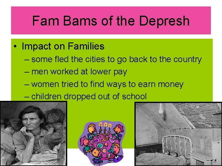 Fam Bams of the Depresh • Impact on Families – some fled the cities