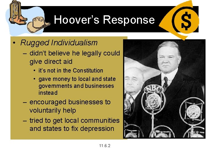 Hoover's Response • Rugged Individualism – didn't believe he legally could give direct aid