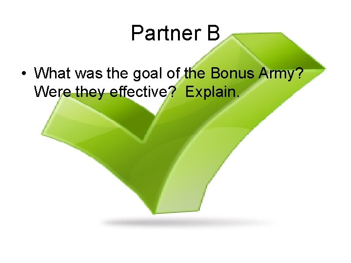 Partner B • What was the goal of the Bonus Army? Were they effective?