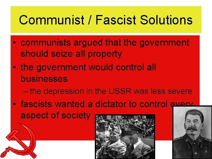 Communist / Fascist Solutions • communists argued that the government should seize all property