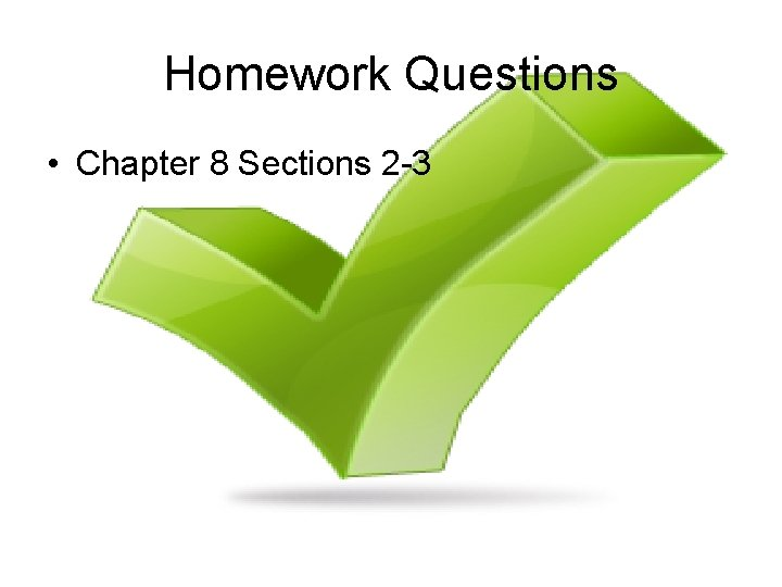 Homework Questions • Chapter 8 Sections 2 -3