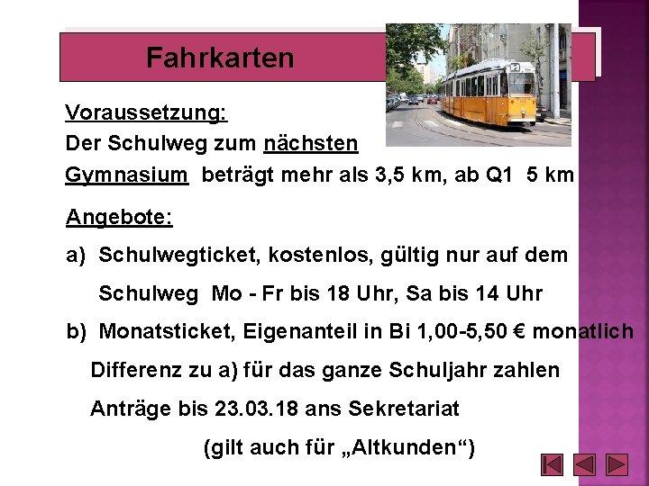 Fahrkarten Voraussetzung: Der Schulweg zum nächsten Gymnasium beträgt mehr als 3, 5 km, ab