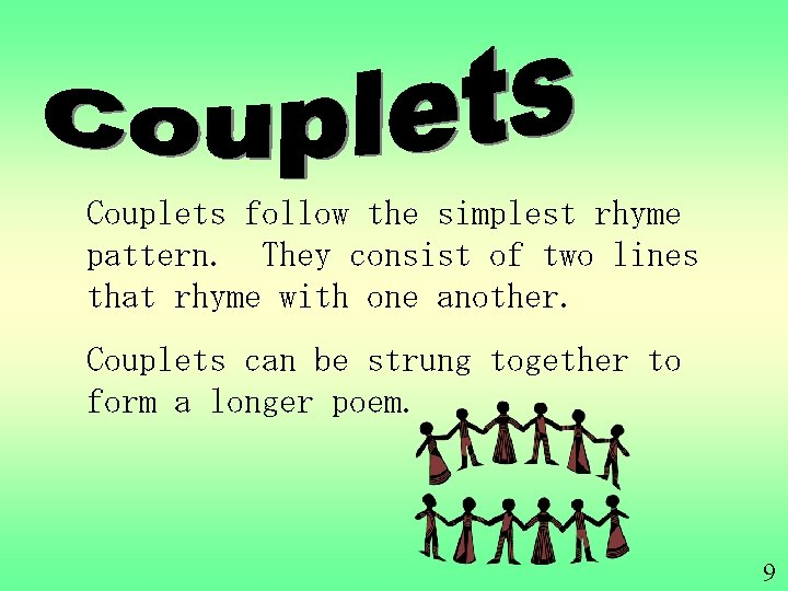 Couplets follow the simplest rhyme pattern. They consist of two lines that rhyme with