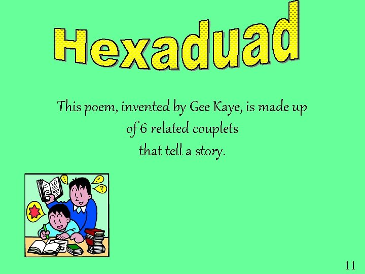 This poem, invented by Gee Kaye, is made up of 6 related couplets that