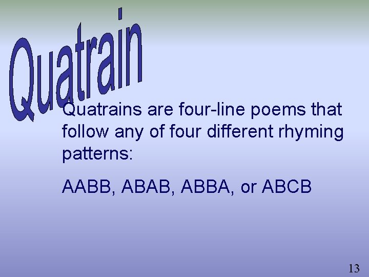 Quatrains are four-line poems that follow any of four different rhyming patterns: AABB, ABAB,