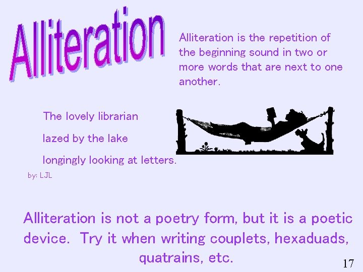 Alliteration is the repetition of the beginning sound in two or more words that