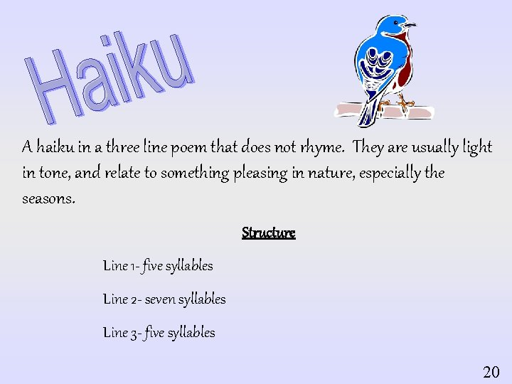 A haiku in a three line poem that does not rhyme. They are usually