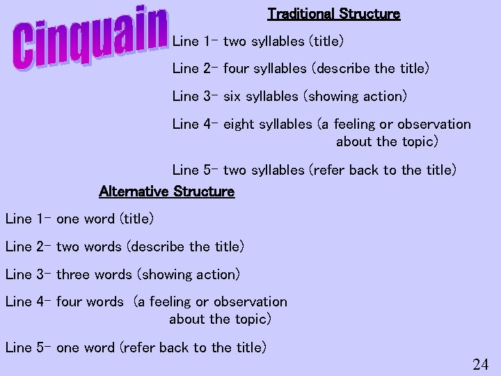 Traditional Structure Line 1 - two syllables (title) Line 2 - four syllables (describe