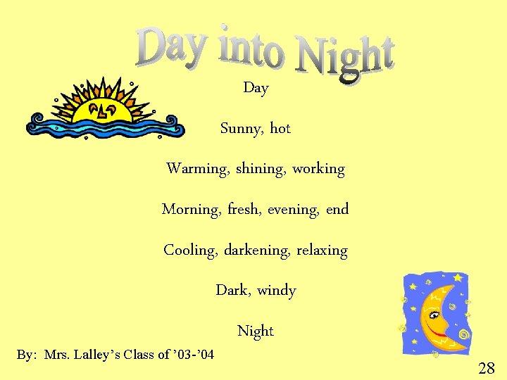 Day Sunny, hot Warming, shining, working Morning, fresh, evening, end Cooling, darkening, relaxing Dark,