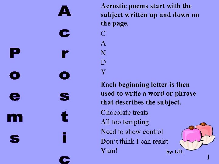 Acrostic poems start with the subject written up and down on the page. C
