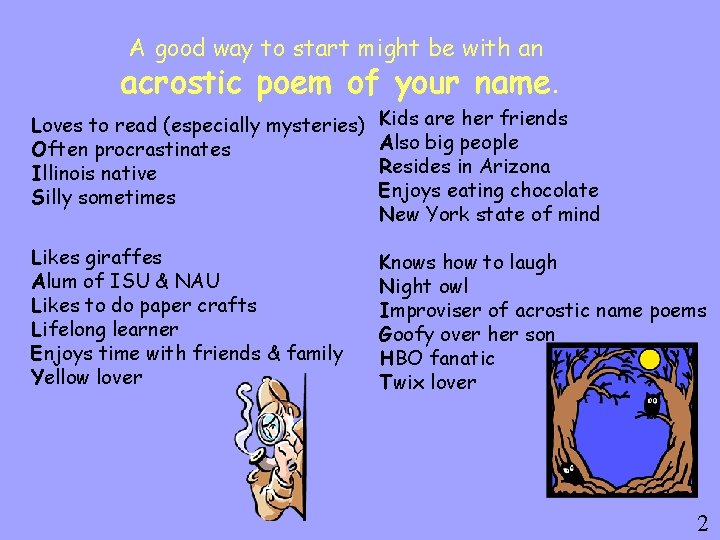 A good way to start might be with an acrostic poem of your name.
