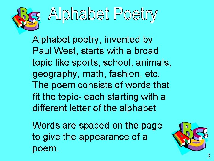 Alphabet poetry, invented by Paul West, starts with a broad topic like sports, school,