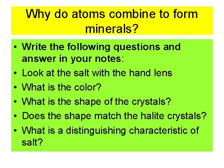 Why do atoms combine to form minerals? • Write the following questions and answer