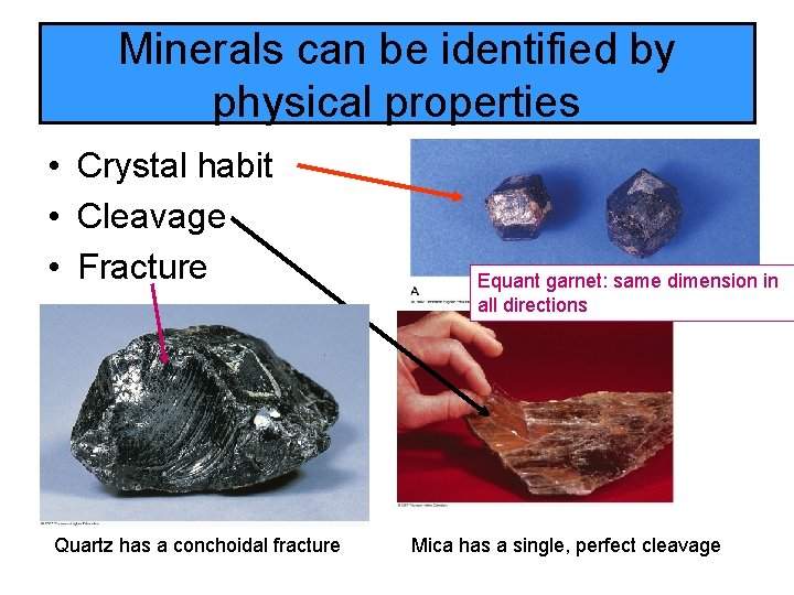 Minerals can be identified by physical properties • Crystal habit • Cleavage • Fracture