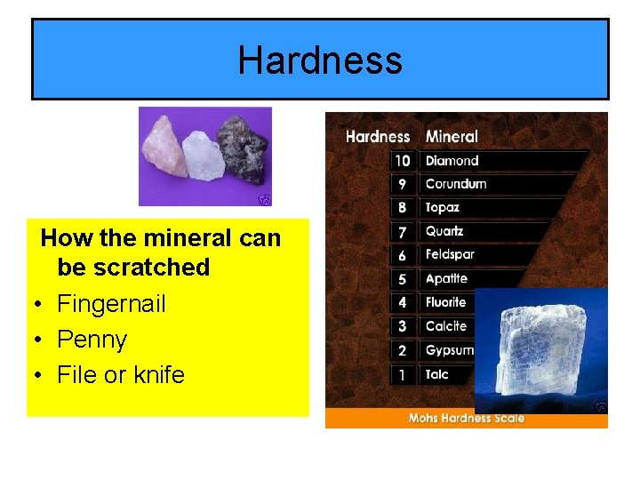 Hardness How the mineral can be scratched • Fingernail • Penny • File or