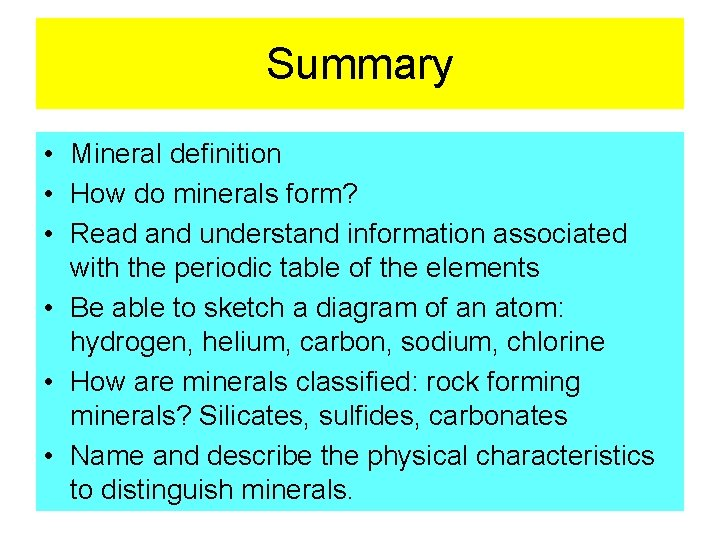 Summary • Mineral definition • How do minerals form? • Read and understand information