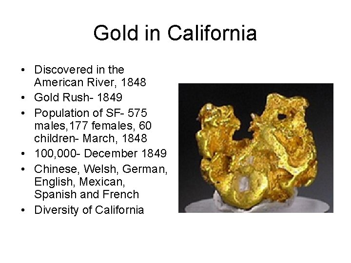 Gold in California • Discovered in the American River, 1848 • Gold Rush- 1849