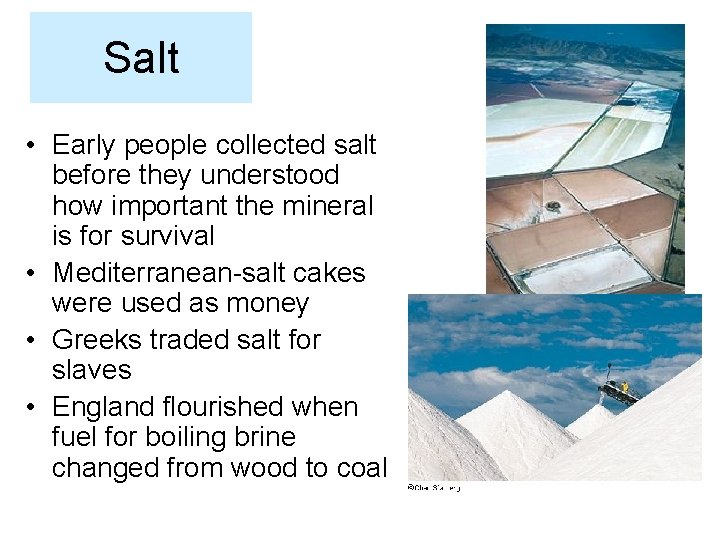 Salt • Early people collected salt before they understood how important the mineral is