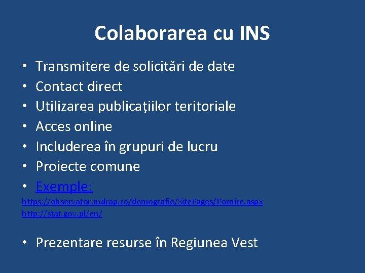 Colaborarea cu INS • • Transmitere de solicitări de date Contact direct Utilizarea publicațiilor