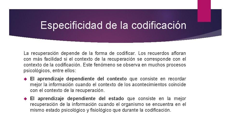 Especificidad de la codificación La recuperación depende de la forma de codificar. Los
