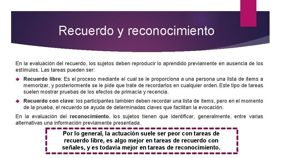 Recuerdo y reconocimiento En la evaluación del recuerdo, los sujetos deben reproducir lo aprendido