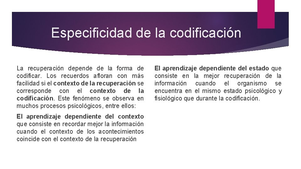 Especificidad de la codificación La recuperación depende de la forma de codificar. Los recuerdos