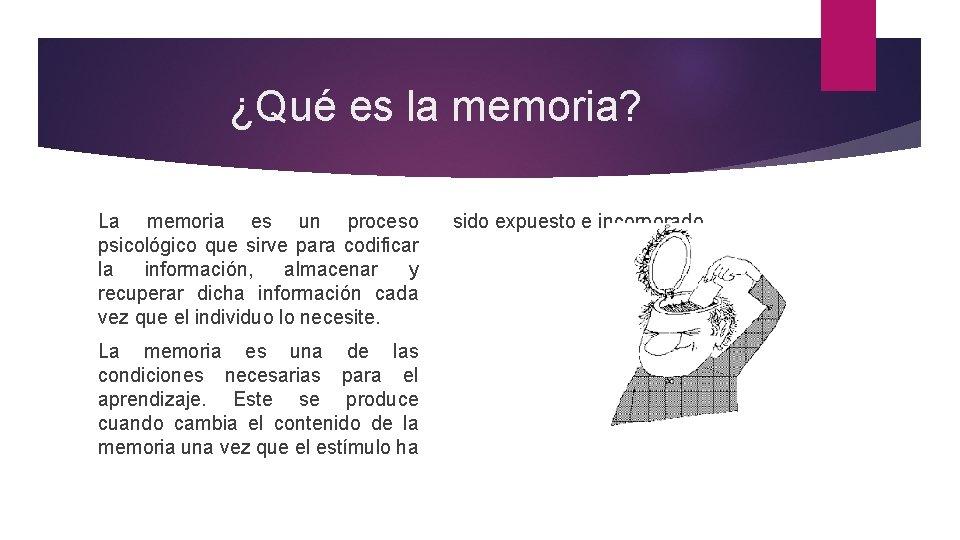 ¿Qué es la memoria? La memoria es un proceso psicológico que sirve para codificar