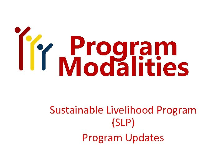 Program Modalities Sustainable Livelihood Program (SLP) Program Updates