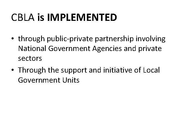 CBLA is IMPLEMENTED • through public-private partnership involving National Government Agencies and private sectors