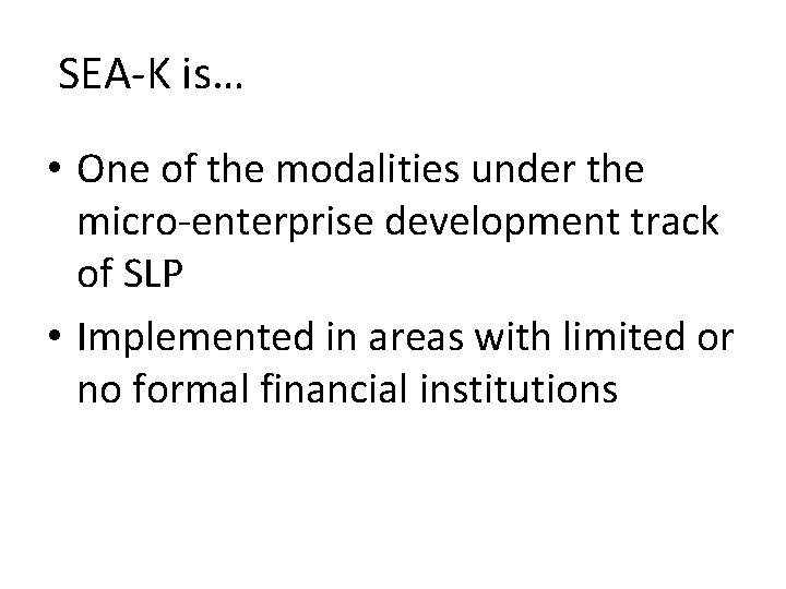 SEA-K is… • One of the modalities under the micro-enterprise development track of SLP