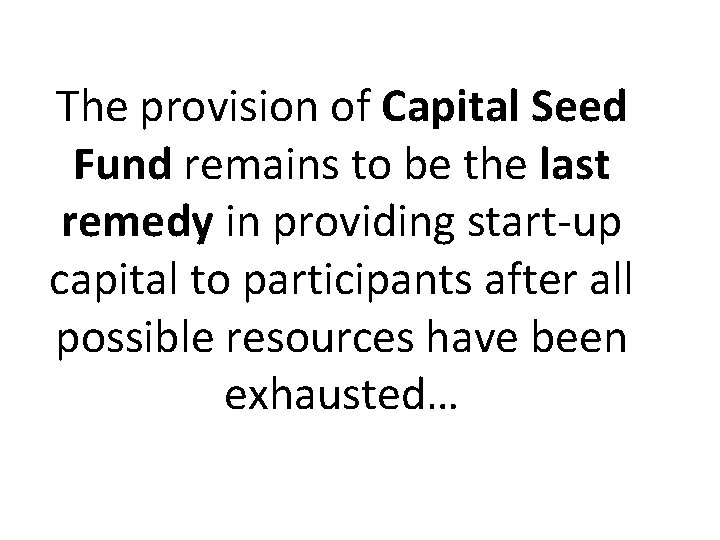 The provision of Capital Seed Fund remains to be the last remedy in providing