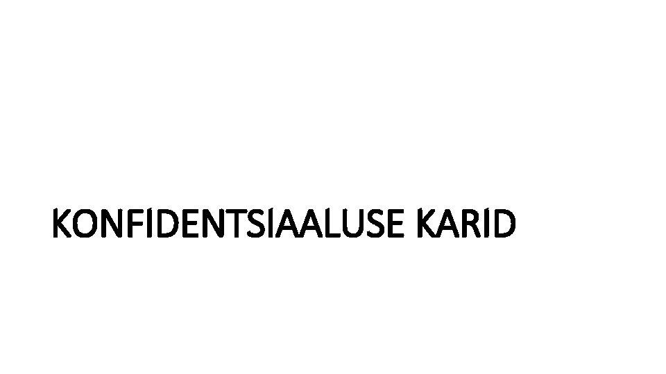 KONFIDENTSIAALUSE KARID