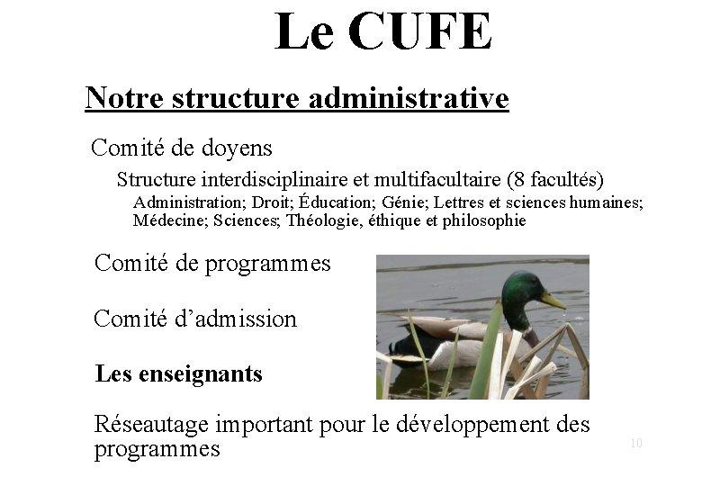 Le CUFE Notre structure administrative Comité de doyens Structure interdisciplinaire et multifacultaire (8 facultés)