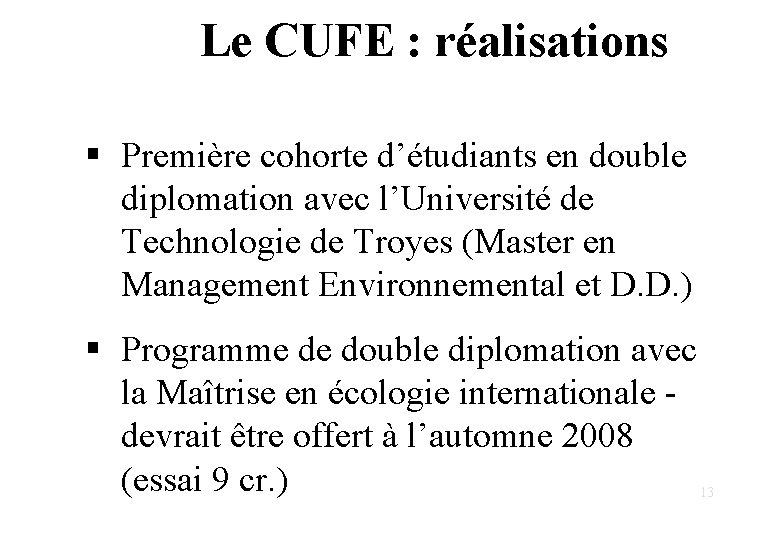 Le CUFE : réalisations § Première cohorte d'étudiants en double diplomation avec l'Université de