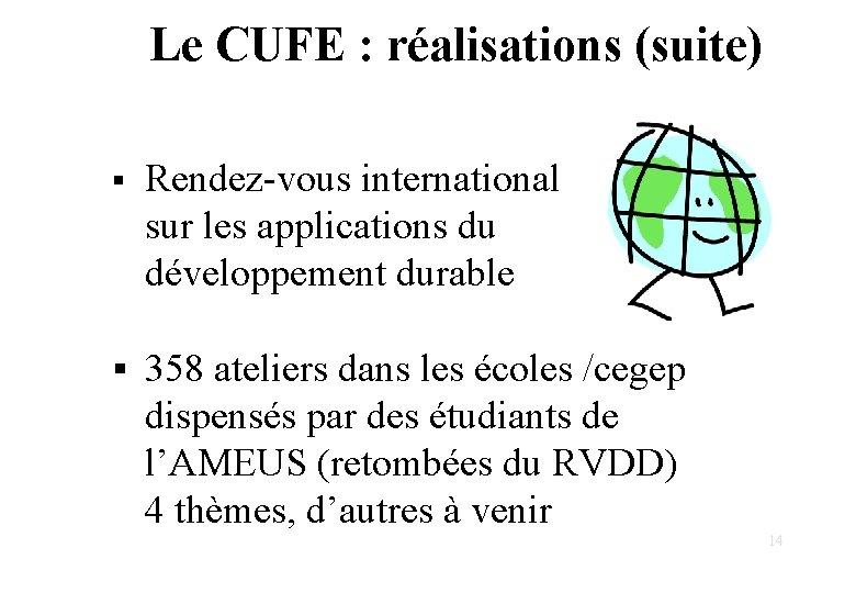 Le CUFE : réalisations (suite) § Rendez-vous international sur les applications du développement durable
