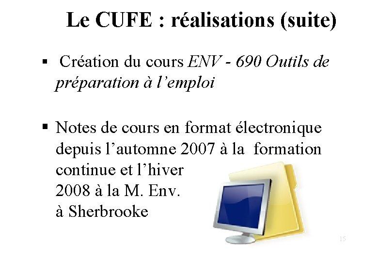 Le CUFE : réalisations (suite) § Création du cours ENV - 690 Outils de
