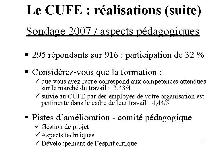 Le CUFE : réalisations (suite) Sondage 2007 / aspects pédagogiques § 295 répondants sur