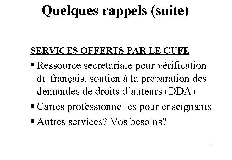 Quelques rappels (suite) SERVICES OFFERTS PAR LE CUFE § Ressource secrétariale pour vérification du